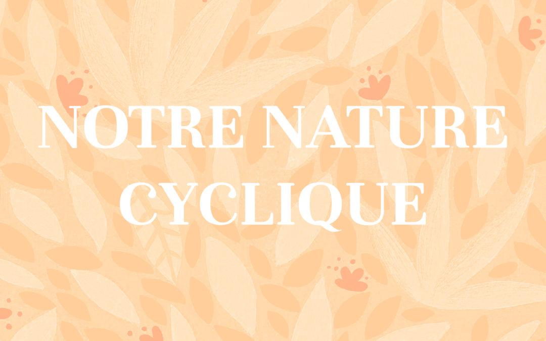 Notre nature cyclique